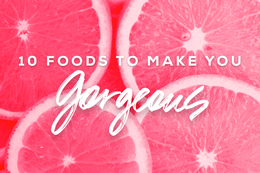 10 Foods to Make You Feel Gorgeous